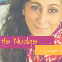 A Gentle Nudge [to Choose Happiness]