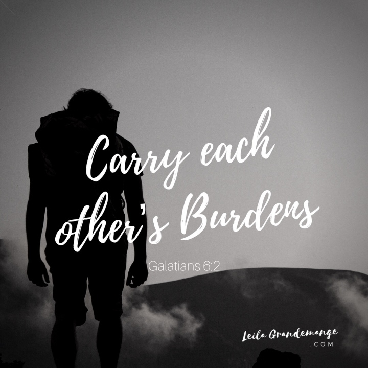 Carry each other's burdens.