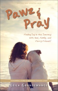 Pawz & Pray: Finding Joy in the Journey with God, Family, and Furry Friends. 130 Uplifting Stories and Devotions for Dog Lovers!